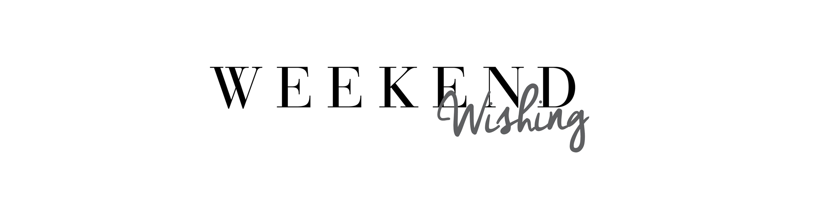 Weekend Wishing
